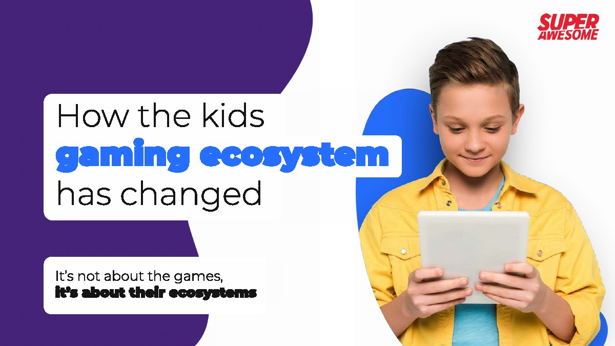 SuperAwesome:儿童游戏生态系统是如何改变的